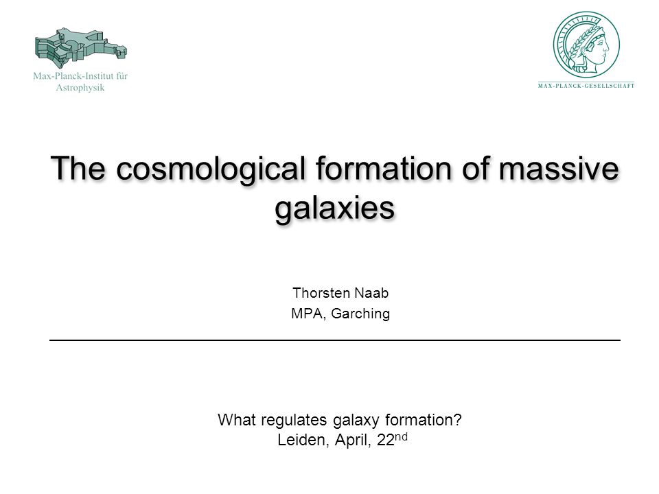 The cosmological formation of massive galaxies Thorsten Naab MPA, Garching What regulates galaxy formation.