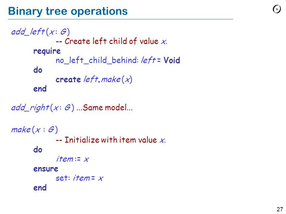 27 Binary tree operations add_left (x : G ) -- Create left child of value x.