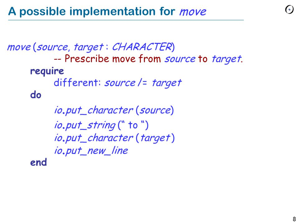 8 A possible implementation for move move (source, target : CHARACTER) -- Prescribe move from source to target.