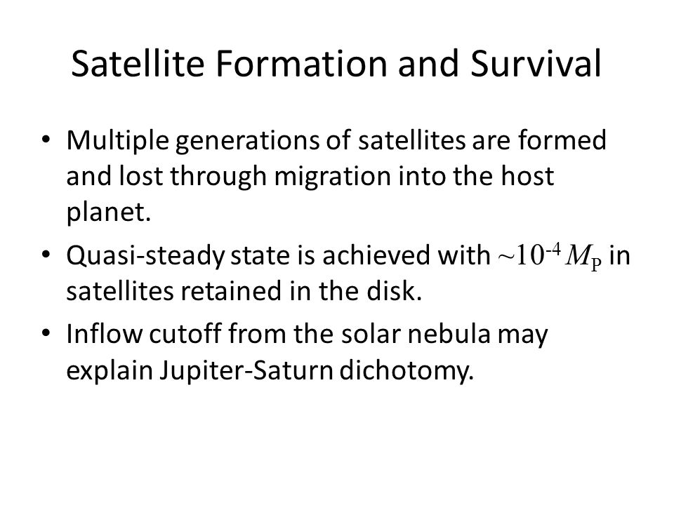 Satellite Formation and Survival Multiple generations of satellites are formed and lost through migration into the host planet.