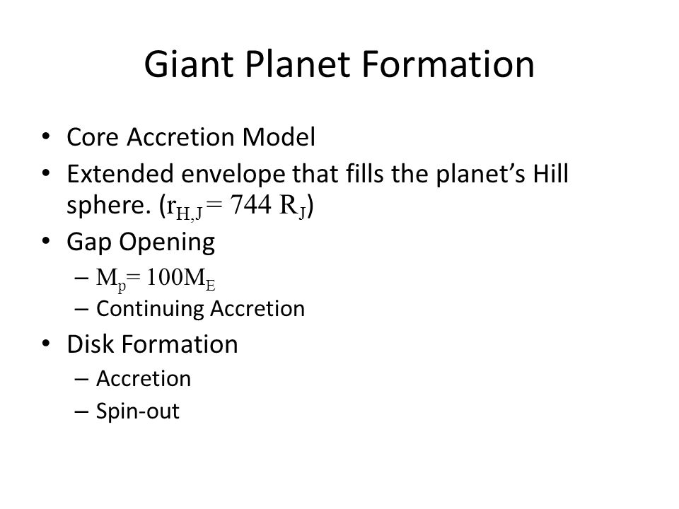 Giant Planet Formation Core Accretion Model Extended envelope that fills the planets Hill sphere.