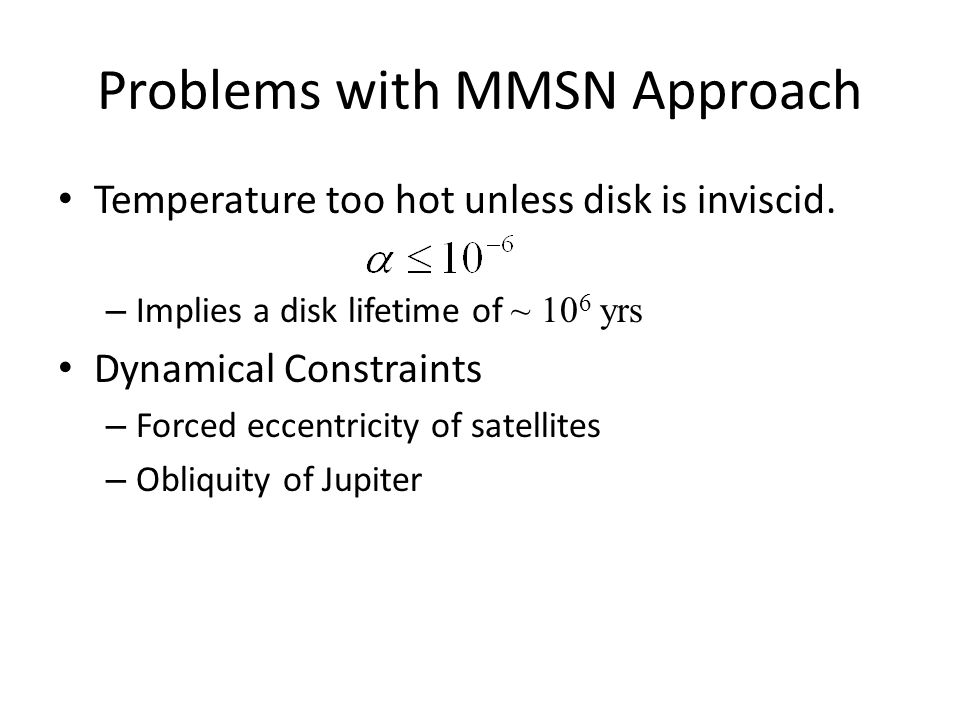 Problems with MMSN Approach Temperature too hot unless disk is inviscid.