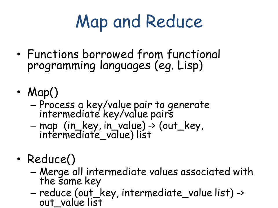 Map and Reduce Functions borrowed from functional programming languages (eg.