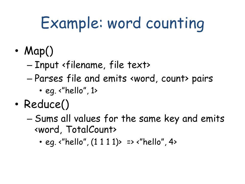 Example: word counting Map() – Input – Parses file and emits pairs eg.