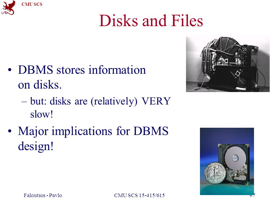 CMU SCS Faloutsos - PavloCMU SCS 15-415/615#7 Disks and Files DBMS stores information on disks.