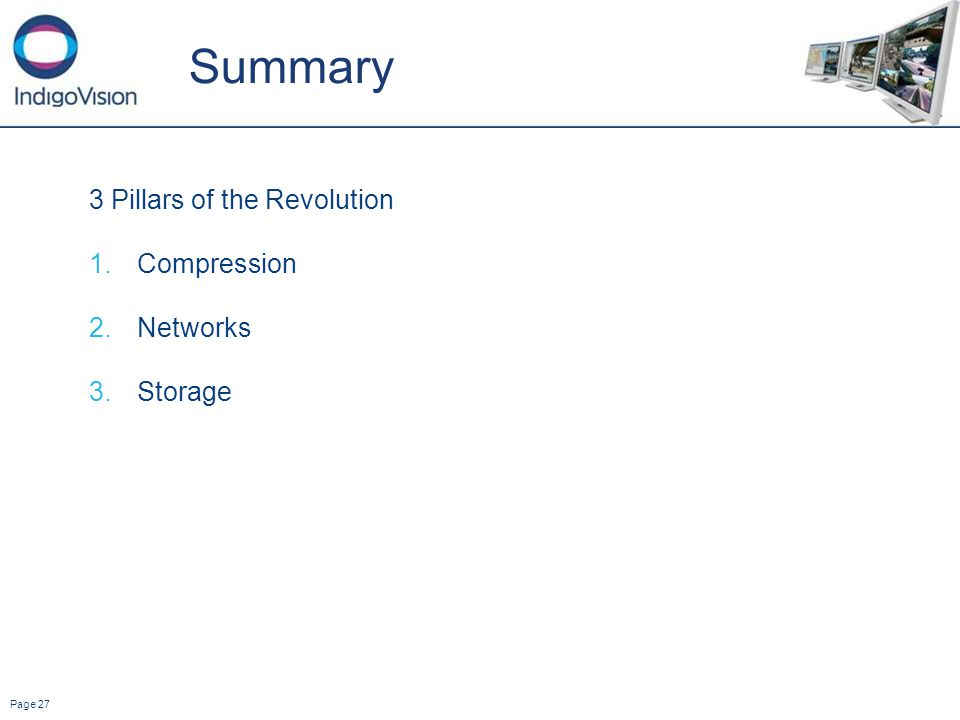 Page 27 Summary 3 Pillars of the Revolution 1.Compression 2.Networks 3.Storage