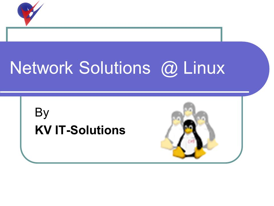 Network Solutions @ Linux By KV IT-Solutions