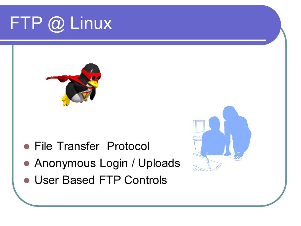 FTP @ Linux File Transfer Protocol Anonymous Login / Uploads User Based FTP Controls