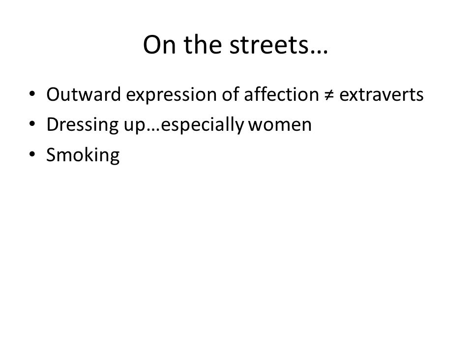 On the streets… Outward expression of affection extraverts Dressing up…especially women Smoking