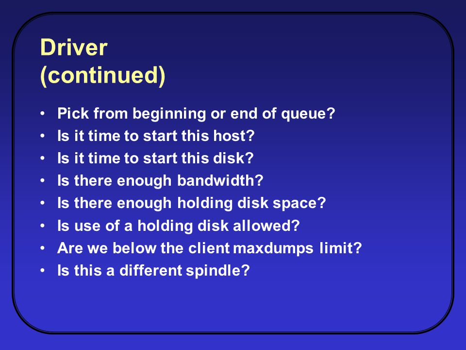 Driver (continued) Pick from beginning or end of queue.