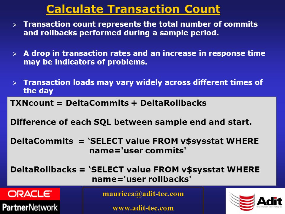 47 mauricea@adit-tec.com www.adit-tec.com Transaction count represents the total number of commits and rollbacks performed during a sample period.