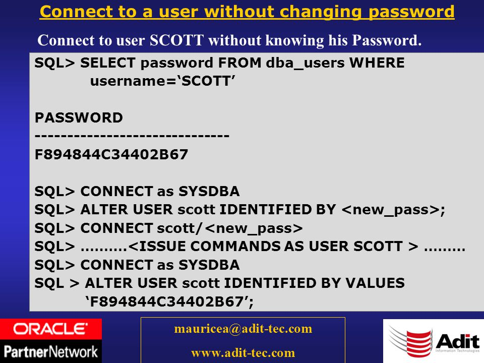 61 mauricea@adit-tec.com www.adit-tec.com Connect to a user without changing password Connect to user SCOTT without knowing his Password.