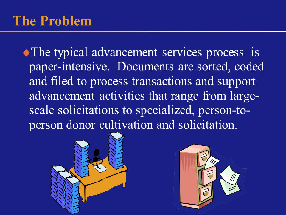 The Problem The typical advancement services process is paper-intensive.