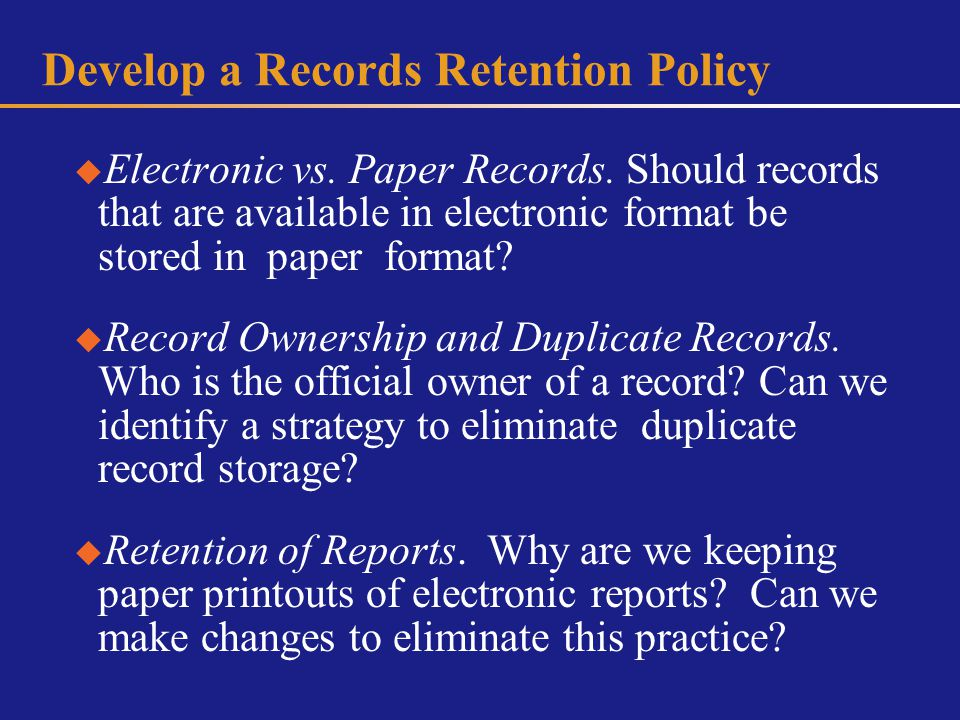 Develop a Records Retention Policy Electronic vs. Paper Records.