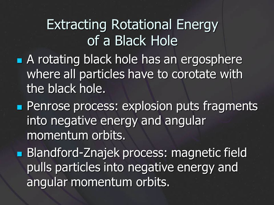 Extracting Rotational Energy of a Black Hole A rotating black hole has an ergosphere where all particles have to corotate with the black hole.