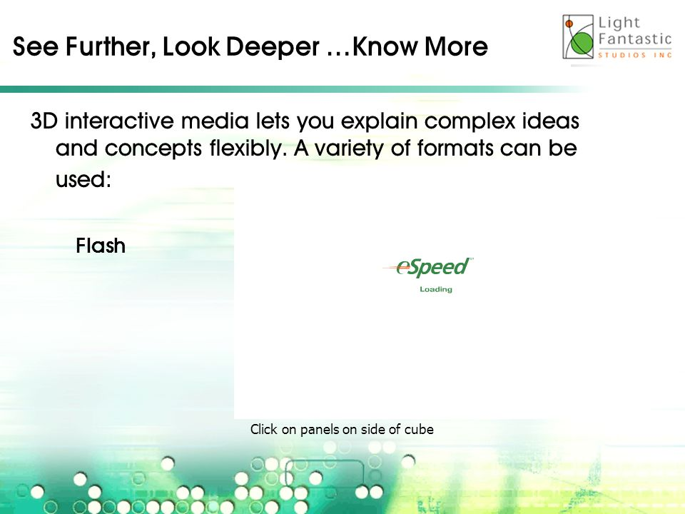 See Further, Look Deeper …Know More 3D interactive media lets you explain complex ideas and concepts flexibly.