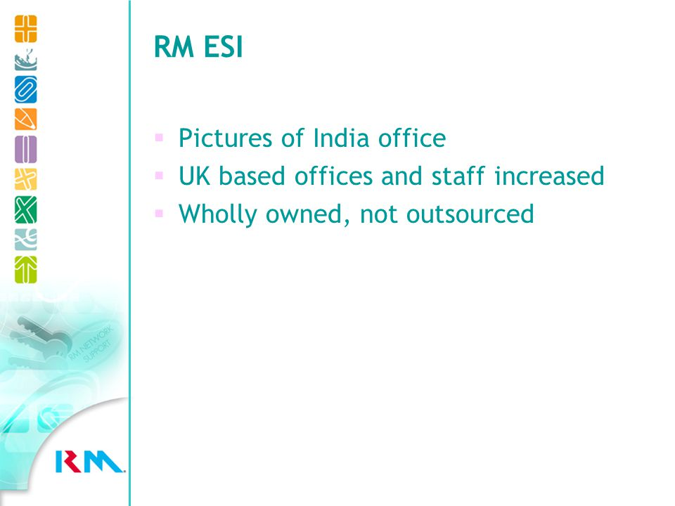 RM ESI Pictures of India office UK based offices and staff increased Wholly owned, not outsourced