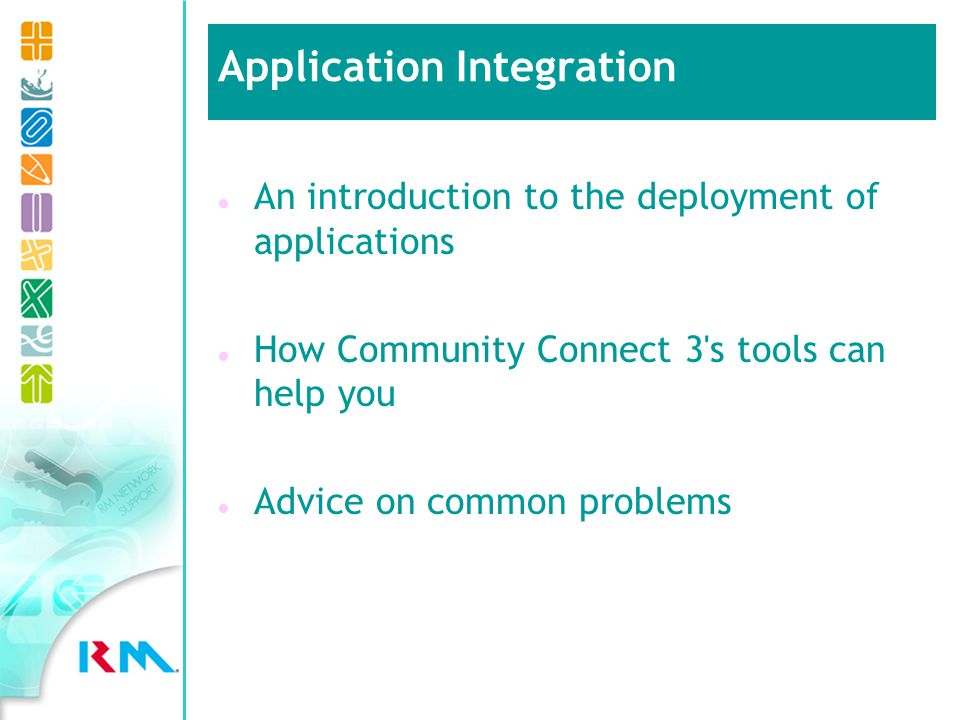 l An introduction to the deployment of applications l How Community Connect 3 s tools can help you l Advice on common problems Application Integration