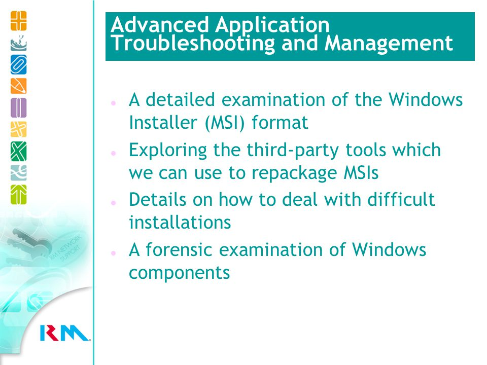 l A detailed examination of the Windows Installer (MSI) format l Exploring the third-party tools which we can use to repackage MSIs l Details on how to deal with difficult installations l A forensic examination of Windows components Advanced Application Troubleshooting and Management