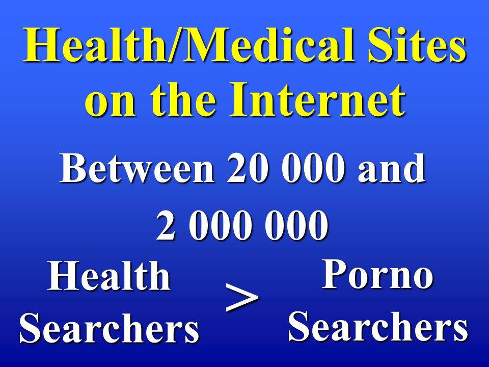 Between 20 000 and 2 000 000 Health/Medical Sites on the Internet HealthSearchers PornoSearchers >