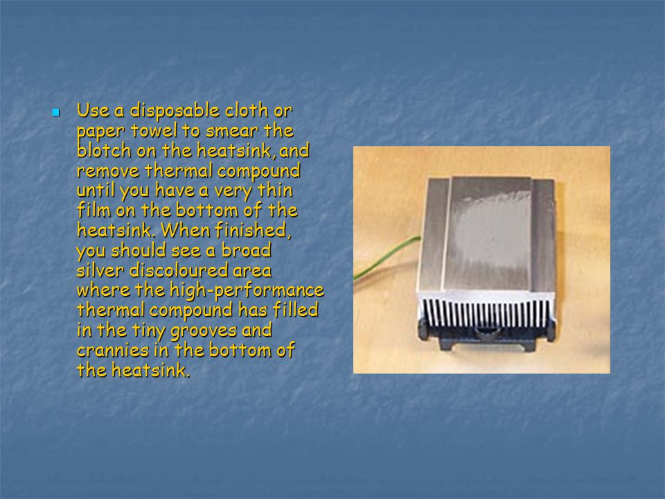 Heatsink compound. Start by placing a pea-sized dab of heatsink compound on the mounted processor.