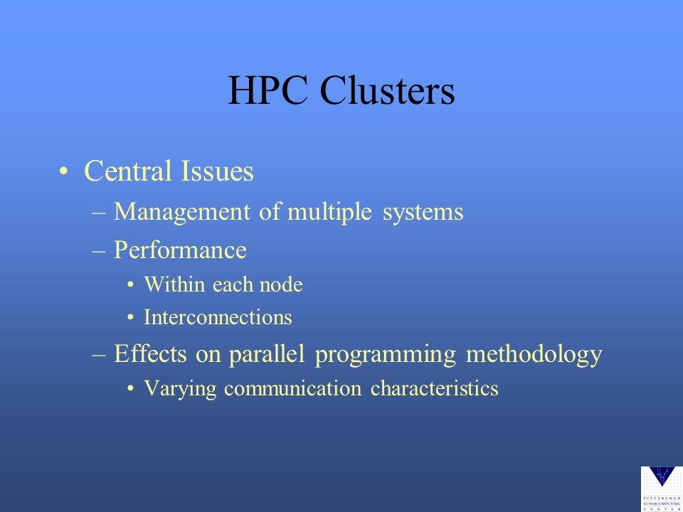 HPC Clusters Central Issues –Management of multiple systems –Performance Within each node Interconnections –Effects on parallel programming methodology Varying communication characteristics