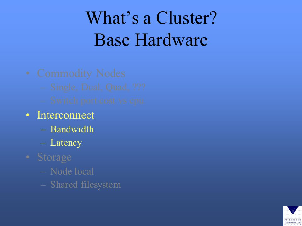 Whats a Cluster. Base Hardware Commodity Nodes –Single, Dual, Quad, .