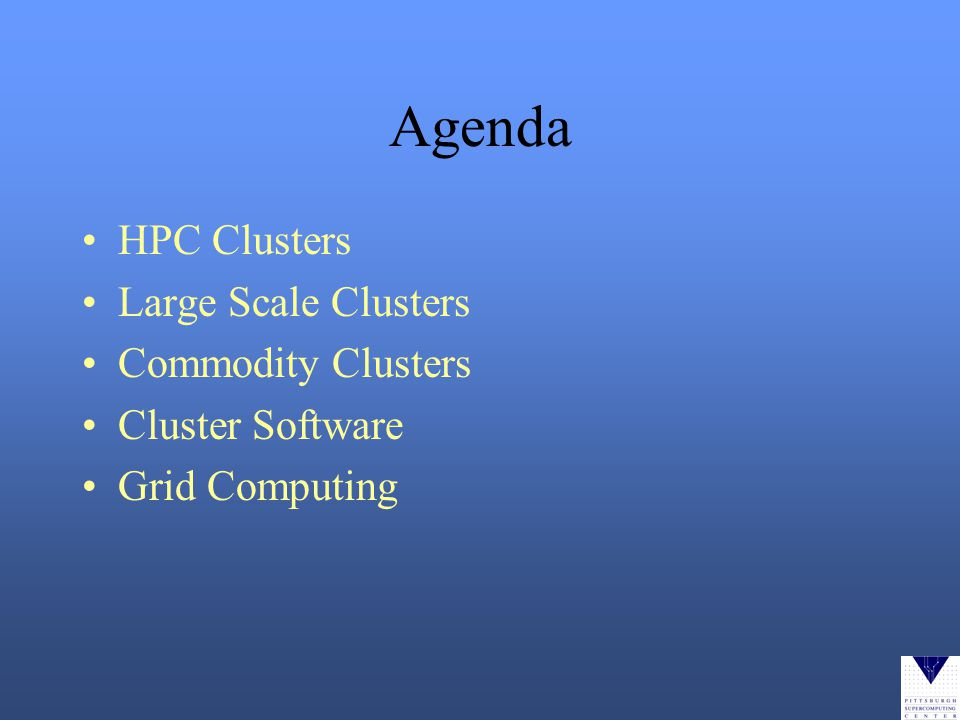 Agenda HPC Clusters Large Scale Clusters Commodity Clusters Cluster Software Grid Computing