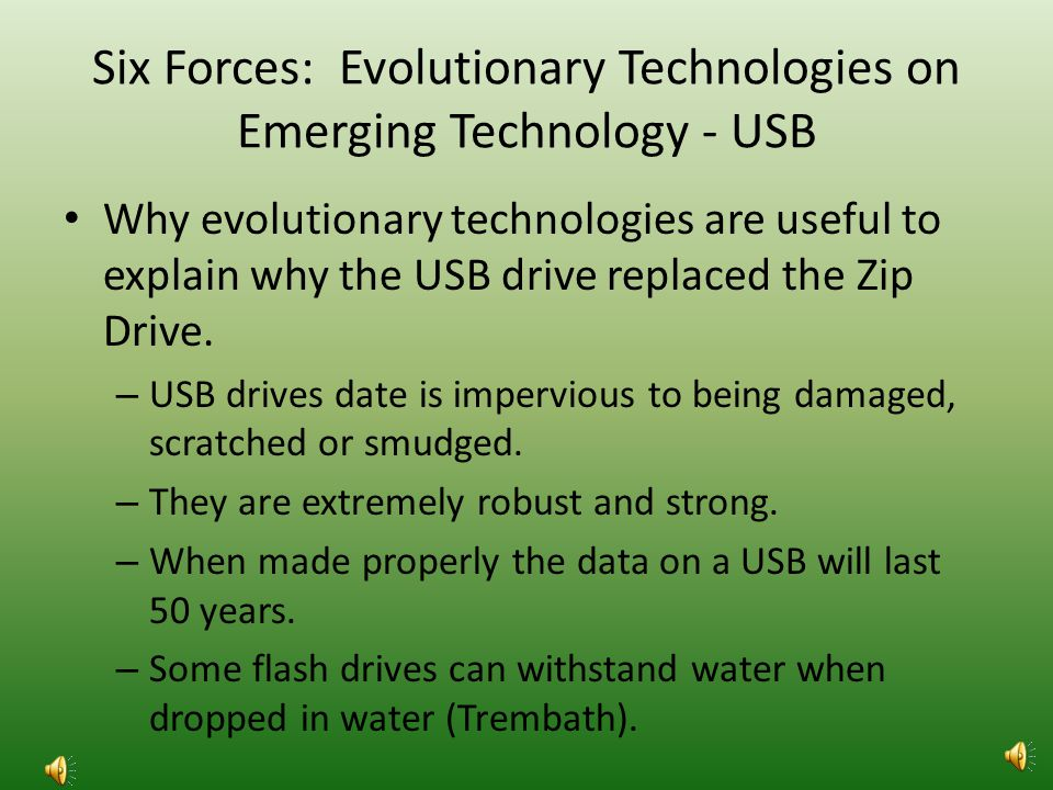 Six Forces: Evolutionary Technologies on Obsolete Technology – Zip Drive Part II Evolutionary technologies are useful for explaining the zip drive becoming obsolete due to the flash drives.
