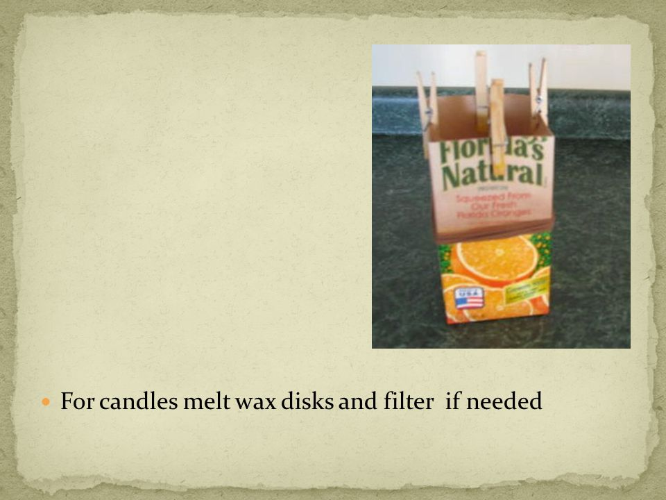 For candles melt wax disks and filter if needed