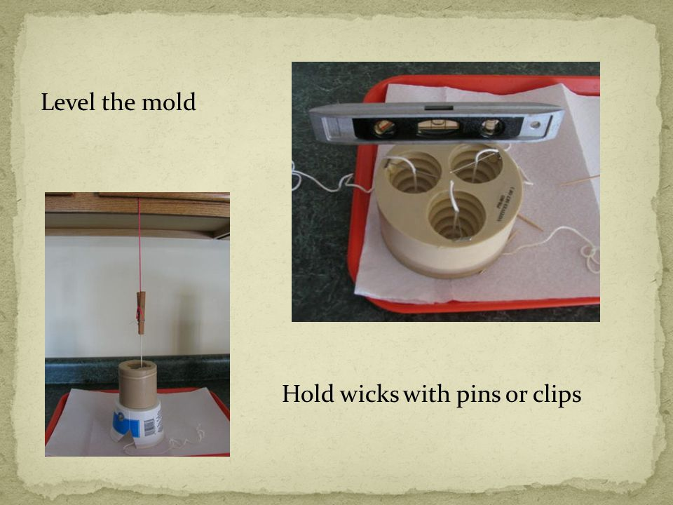 Level the mold Hold wicks with pins or clips