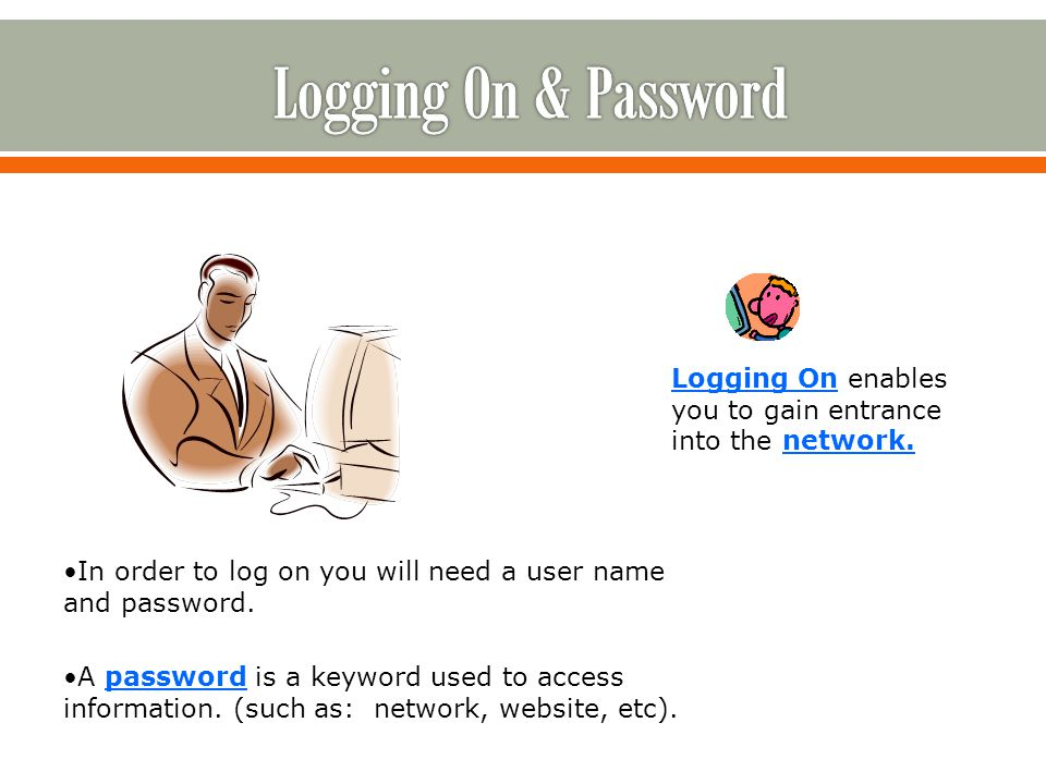 Logging On enables you to gain entrance into the network.