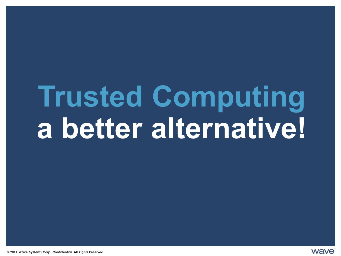 Trusted Computing a better alternative. © 2011 Wave Systems Corp.