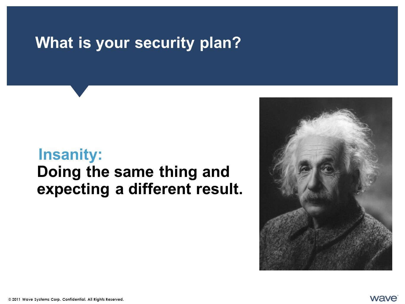 What is your security plan. © 2011 Wave Systems Corp.