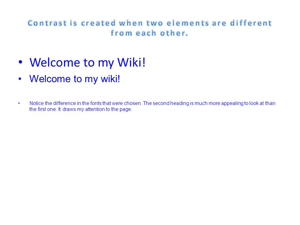 Welcome to my Wiki. Welcome to my wiki. Notice the difference in the fonts that were chosen.