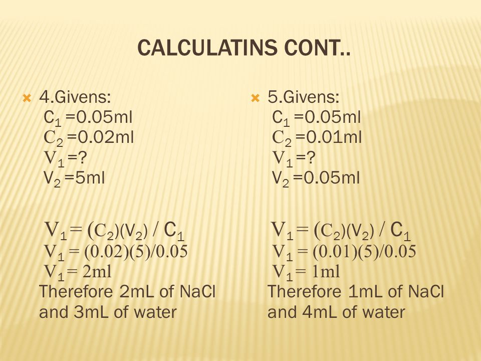 CALCULATINS CONT.. 4.Givens: C 1 =0.05ml C 2 =0.02ml V 1 =.
