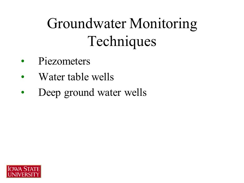 Groundwater Monitoring Techniques Piezometers Water table wells Deep ground water wells