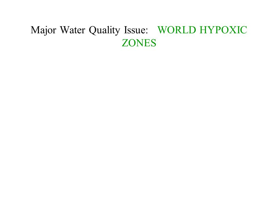 Major Water Quality Issue: WORLD HYPOXIC ZONES