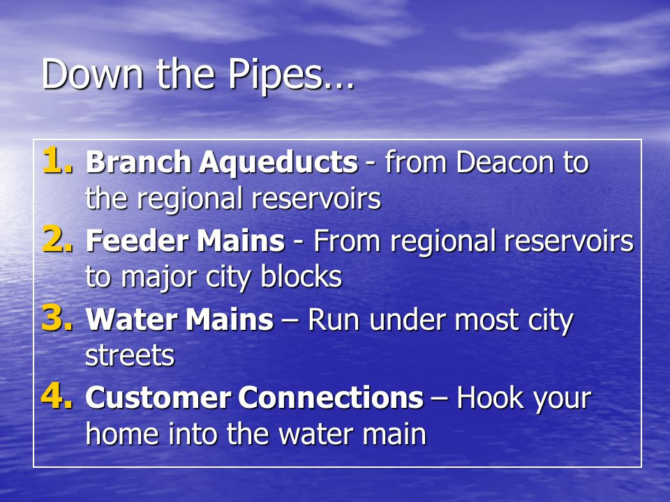 Down the Pipes… 1. Branch Aqueducts - from Deacon to the regional reservoirs 2.