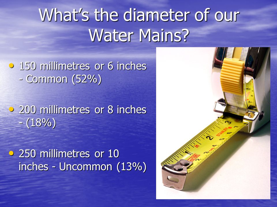 Whats the diameter of our Water Mains.