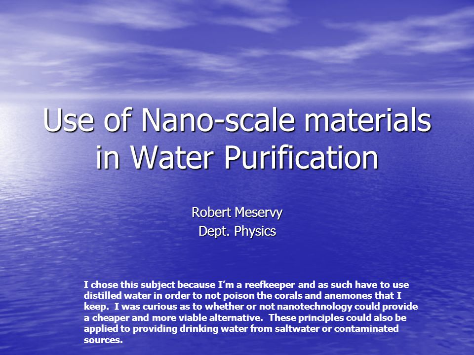 Use of Nano-scale materials in Water Purification Robert Meservy Dept.
