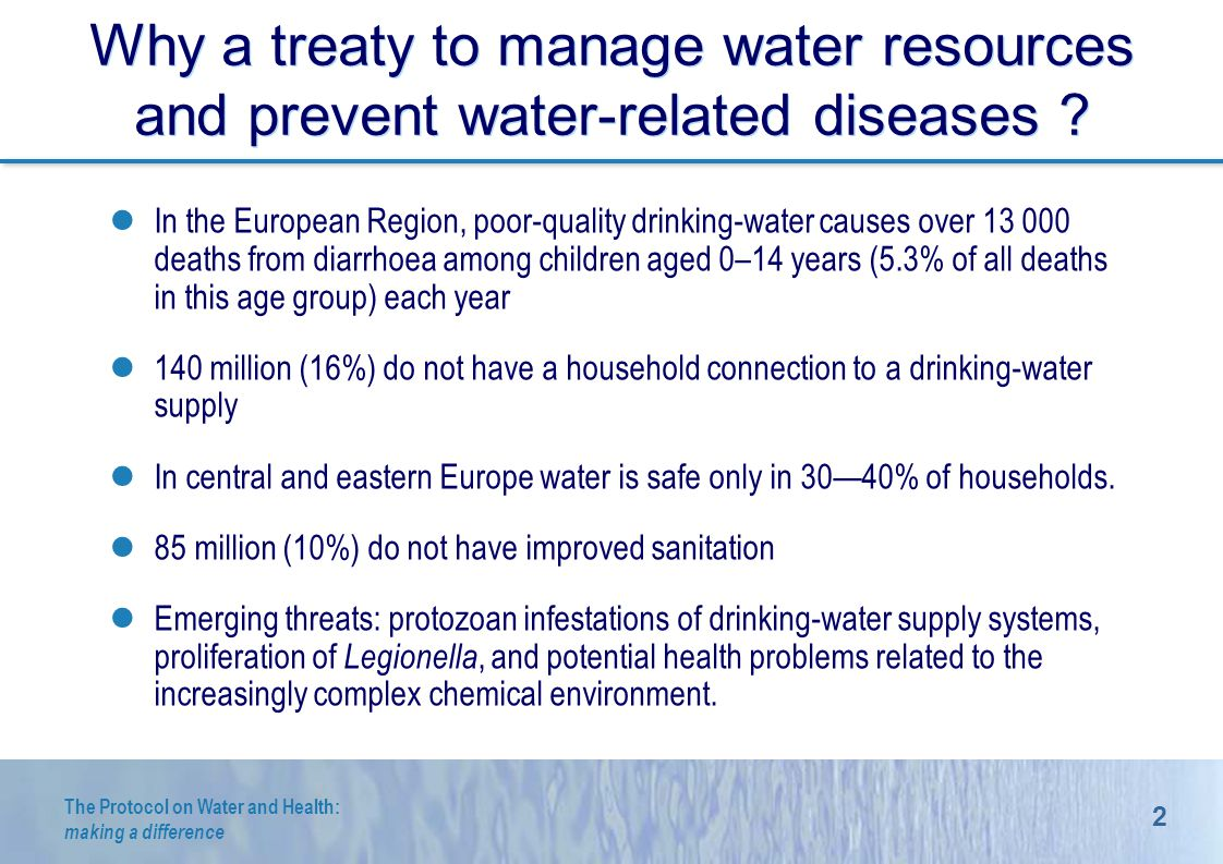 2 The Protocol on Water and Health: making a difference Why a treaty to manage water resources and prevent water-related diseases .