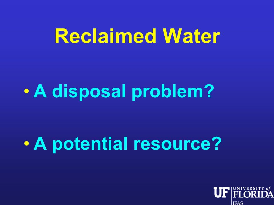 Reclaimed Water A disposal problem A potential resource