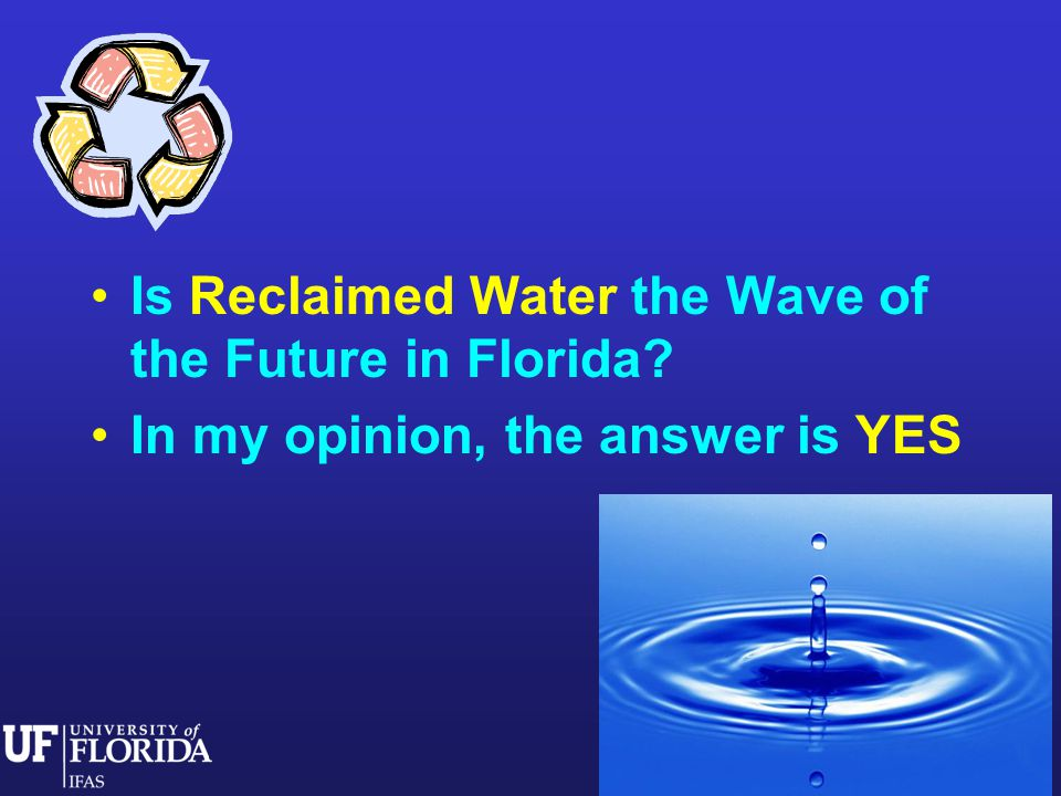 Is Reclaimed Water the Wave of the Future in Florida In my opinion, the answer is YES