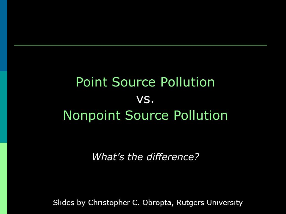 Point Source Pollution vs. Nonpoint Source Pollution Whats the difference.