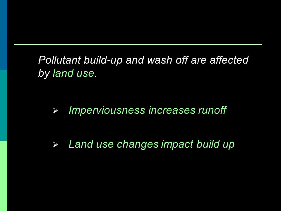 Pollutant build-up and wash off are affected by land use.