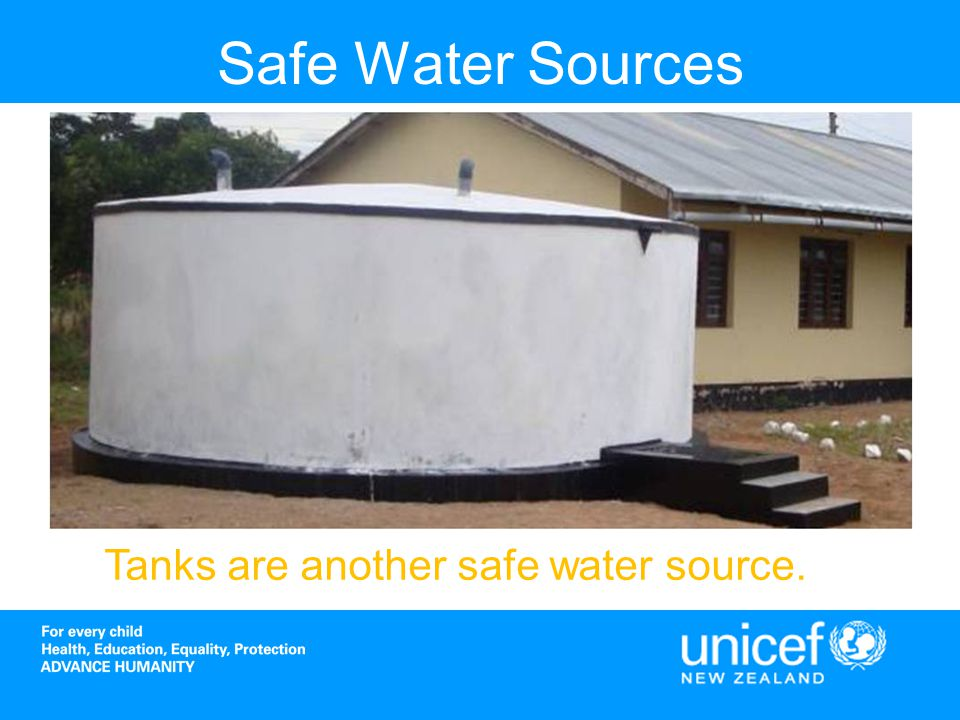 Safe Water Sources Tanks are another safe water source.
