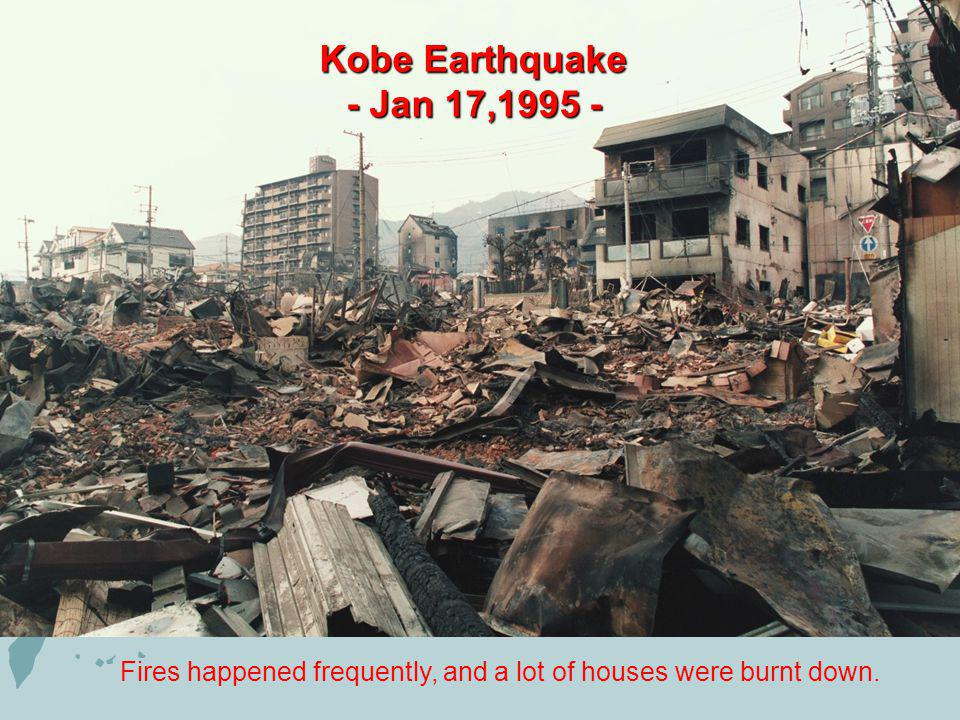 Kobe Earthquake - Jan 17,1995 - Fires happened frequently, and a lot of houses were burnt down.