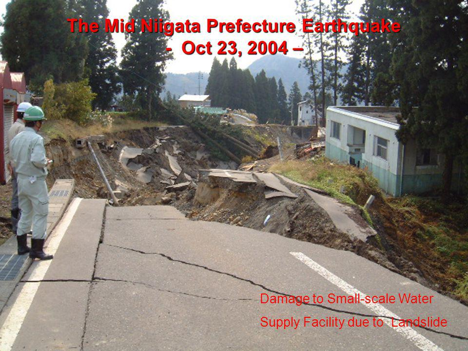 Damage to Small-scale Water Supply Facility due to Landslide The Mid Niigata Prefecture Earthquake - Oct 23, 2004 –