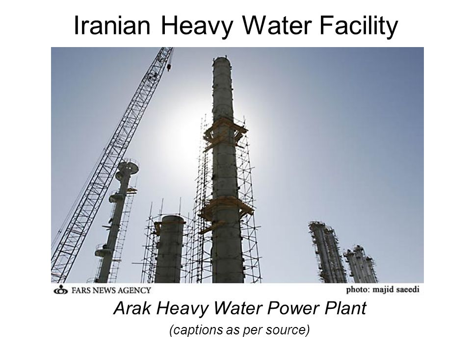 Iranian Heavy Water Facility Arak Heavy Water Power Plant (captions as per source)